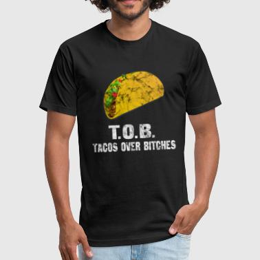 Tacos over bitches! - Fitted Cotton/Poly T-Shirt by Next Level