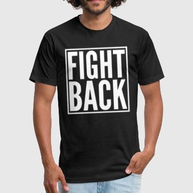 Fight Back FIGHT BACK - Fitted Cotton/Poly T-Shirt by Next Level