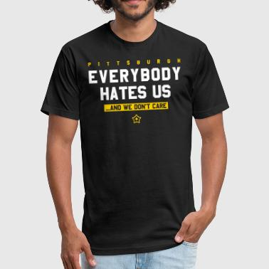 Pittsburgh Everybody Hates Us - Fitted Cotton/Poly T-Shirt by Next Level