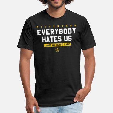 They Hate Us Pittsburgh Everybody Hates Us - Unisex Poly Cotton T-Shirt