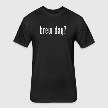 Brew Day? - Fitted Cotton/Poly T-Shirt by Next Level