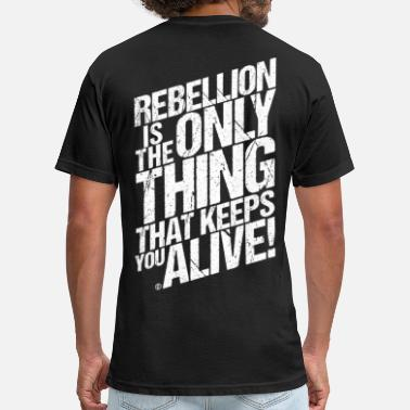 Revolt REBELLION IS THE ONLY THING THAT KEEPS YOU ALIVE!  - Fitted Cotton/Poly T-Shirt by Next Level