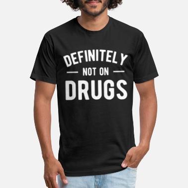 f9530adf Definitely Not On Drugs Definitely Not On Drugs T Shirt - Unisex Poly  Cotton T-
