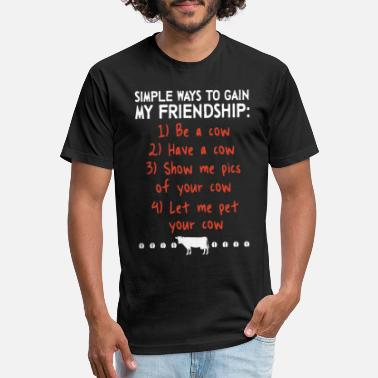 simple ways to gain my friendghip be a cow have a - Fitted Cotton/Poly T-Shirt by Next Level