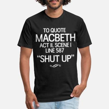 Macbeth To Quote Macbeth. Shut Up - Unisex Poly Cotton T-Shirt