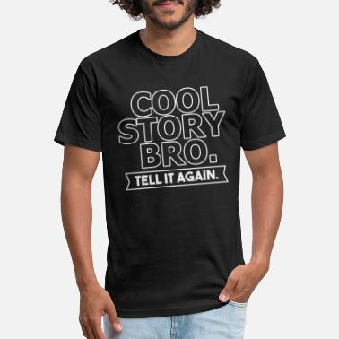 Cool Story Bro Tell It Again Cool Story Bro Tell It again - Unisex Poly Cotton T-Shirt