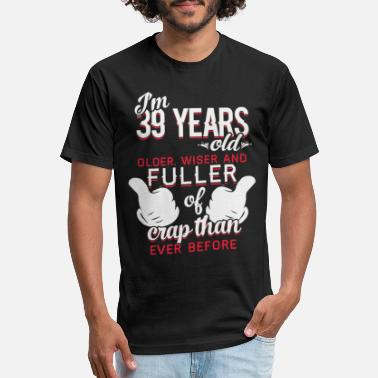 39 Years Old I'm 39 years old - Older, wiser and fuller of cr - Unisex Poly Cotton T-Shirt