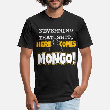 Mongols Mc Mongo - Nevermind that shit, here comes mongo - Fitted Cotton/Poly T-Shirt by Next Level