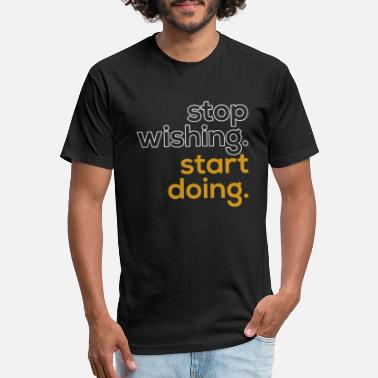 Start Stop Wishing. Start Doing. - Unisex Poly Cotton T-Shirt