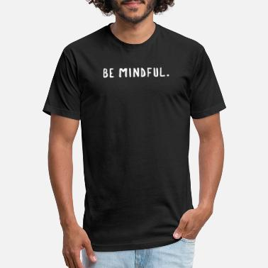 Mindfulness be mindful. - Unisex Poly Cotton T-Shirt