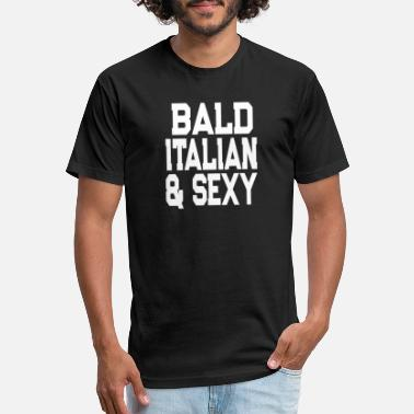 Bald Funny Bald Italian and Sexy Funny Bald Guy Design - Unisex Poly Cotton T-Shirt