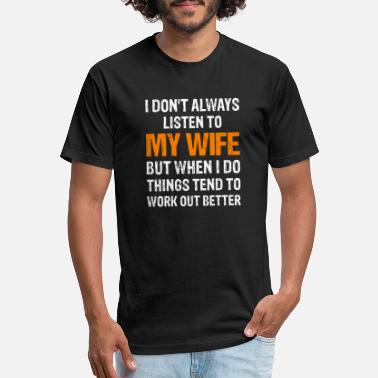 Listen I Don't Always Listen To My Wife - Unisex Poly Cotton T-Shirt