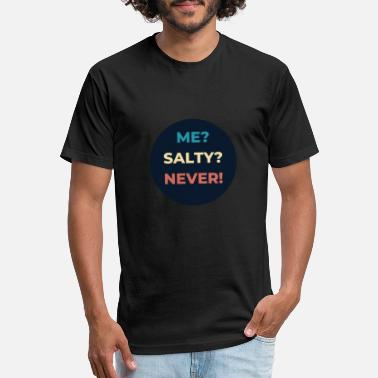 ME? SALTY? NEVER! Darker - Unisex Poly Cotton T-Shirt