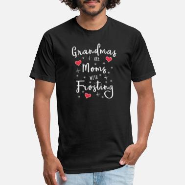 Frosting Grandmas are Moms with Frosting - Grandmother Gift - Unisex Poly Cotton T-Shirt