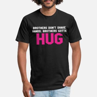 Shake Brothers Dont Shake Hands Brothers Gotta Hug - Unisex Poly Cotton T-Shirt