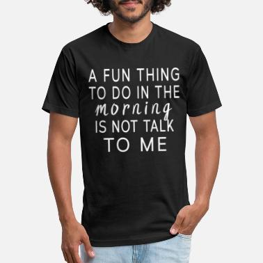 Morning Grouch Shirt - Not Talk To Me - Unisex Poly Cotton T-Shirt