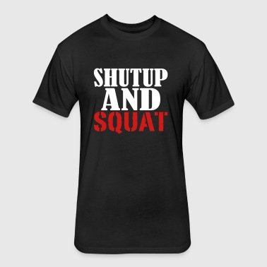 Shut up and Squat - Fitted Cotton/Poly T-Shirt by Next Level