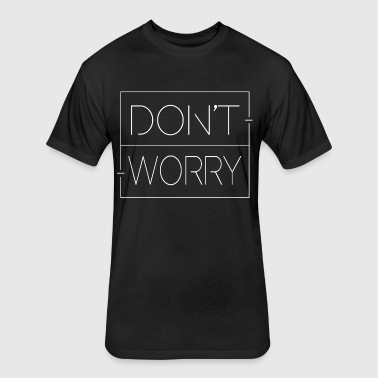 Don't Worry - Fitted Cotton/Poly T-Shirt by Next Level