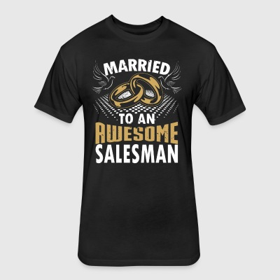 Married To An Awesome Salesman - Fitted Cotton/Poly T-Shirt by Next Level