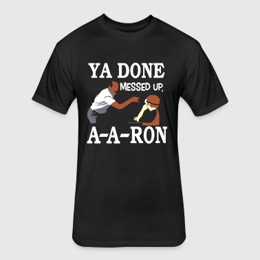 YA DONE MESSED UP A A RON T-SHIRT - Fitted Cotton/Poly T-Shirt by Next Level