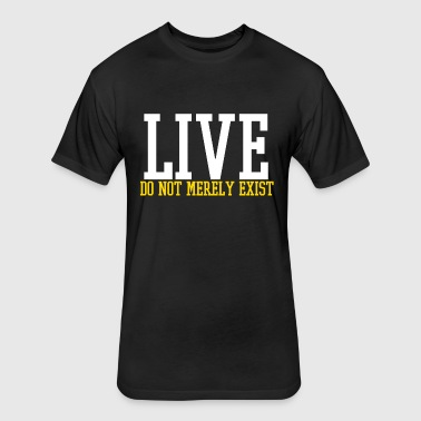 live do not merely exist - Fitted Cotton/Poly T-Shirt by Next Level