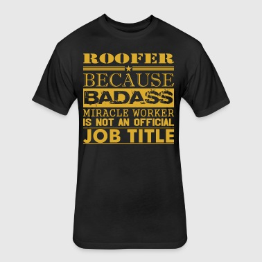 Roofer Because Miracle Worker Not Job Title - Fitted Cotton/Poly T-Shirt by Next Level