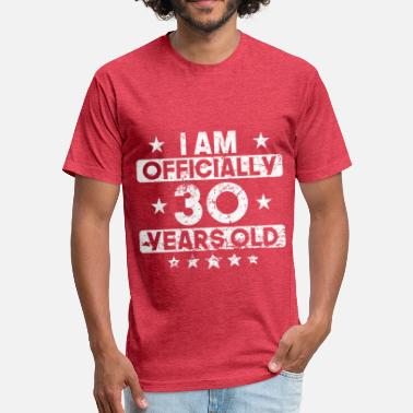 I Am 30 Years Old I Am Officially 30 Years Old 30th Birthday - Fitted Cotton/Poly T-Shirt by Next Level