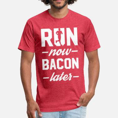 Run Now Pizza Later Run Now Bacon Later - Fitted Cotton/Poly T-Shirt by Next Level