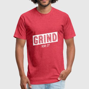 Grind For It - Fitted Cotton/Poly T-Shirt by Next Level