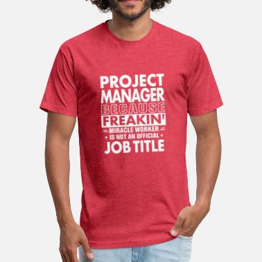 Job Manager Project Manager job t shirt Gift for Manager - Fitted Cotton/Poly T-Shirt by Next Level