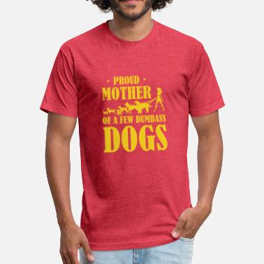 Dumbass Funny Funny Dog Mom Proud Mother Dumbass Dogs - Fitted Cotton/Poly T-Shirt by Next Level
