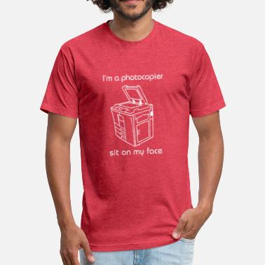 Sit I m a photocopier sit on my face - Fitted Cotton/Poly T-Shirt by Next Level