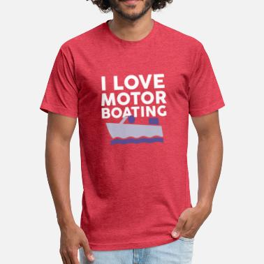 I Love Boats I Love Motor Boating - Fitted Cotton/Poly T-Shirt by Next Level
