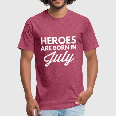 Heroes Heroes are born in July - Fitted Cotton/Poly T-Shirt by Next Level