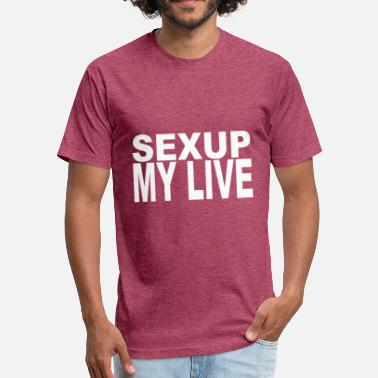 Sex Tourist Sexup my live present - Fitted Cotton/Poly T-Shirt by Next Level
