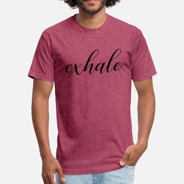 Exhale exhale - Fitted Cotton/Poly T-Shirt by Next Level