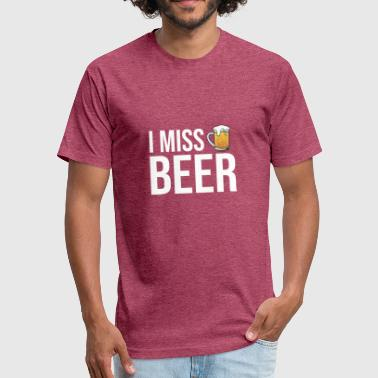Cute Drinking Quotes I Miss Beer Shirt Funny Cute Pregnancy Drinking - Fitted Cotton/Poly T-Shirt by Next Level