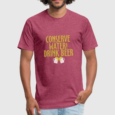 Conserve Water Drink Beer Conserve Water! Drink Beer - Fitted Cotton/Poly T-Shirt by Next Level
