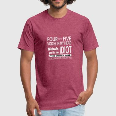 Four Five Four of the five voices in my head think you're an - Fitted Cotton/Poly T-Shirt by Next Level