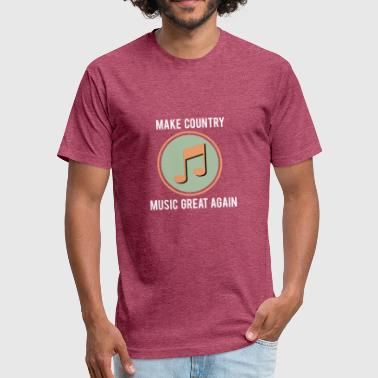 Make Country Great Again Make Country Music Again - Fitted Cotton/Poly T-Shirt by Next Level