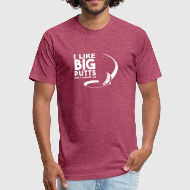 I Like Big Putts And I Cannot Lie I like big putts and I cannot lie - Fitted Cotton/Poly T-Shirt by Next Level
