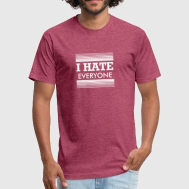 I Hate Everyone And I Hate Everyone - Fitted Cotton/Poly T-Shirt by Next Level