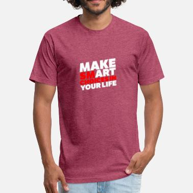 Make Your Choice make smart choices in your life - Fitted Cotton/Poly T-Shirt by Next Level
