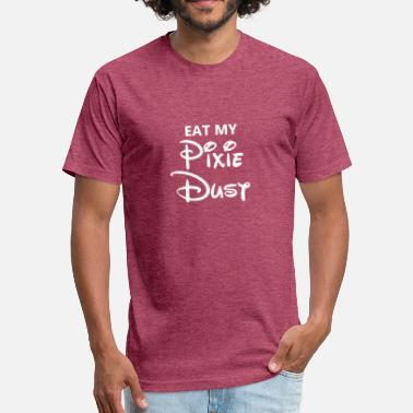 Eat My Dust Eat My Pixie Dust - Fitted Cotton/Poly T-Shirt by Next Level