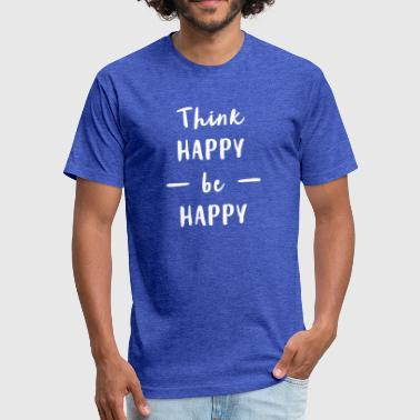 think happy be happy - Fitted Cotton/Poly T-Shirt by Next Level