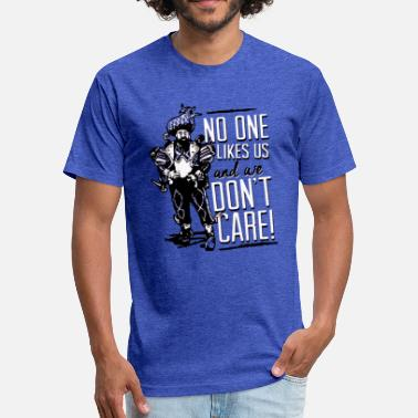 No One Likes Us Philly no one likes us and we don t care - Fitted Cotton/Poly T-Shirt by Next Level