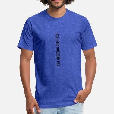 Awesome Life Designs Crazy Live Your Awesome Life-Design v2 - Fitted Cotton/Poly T-Shirt by Next Level