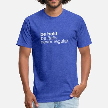 Unique Font Be Bold - Font Humor, Graphic Designer - Fitted Cotton/Poly T-Shirt by Next Level