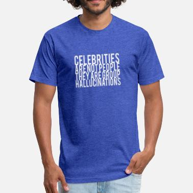Hallucination Celebrities Are Not People They Are Group Hallucin - Fitted Cotton/Poly T-Shirt by Next Level