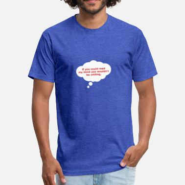 Mindfulness Insults If You Could Read My Mind ... - Fitted Cotton/Poly T-Shirt by Next Level